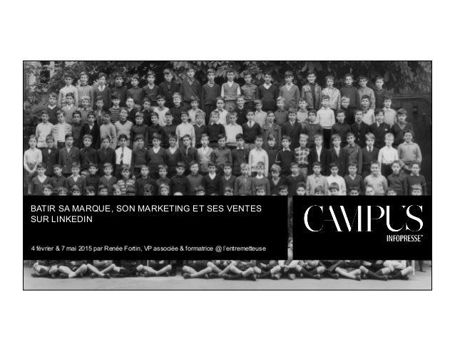 BATIR SA MARQUE, SON MARKETING ET SES VENTES  SUR LINKEDIN  4 février & 7 mai 2015 par Renée Fortin, VP associée & formatr...