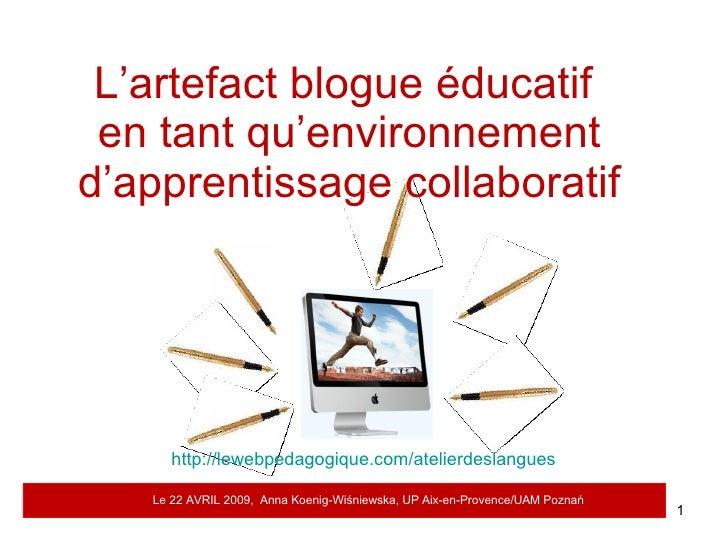 L'artefact blogue éducatif  en tant qu'environnement d'apprentissage collaboratif http://lewebpedagogique.com/atelierdesla...