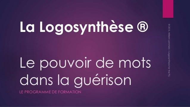 Le pouvoir de mots dans la guérison LE PROGRAMME DE FORMATION La Logosynthèse ®