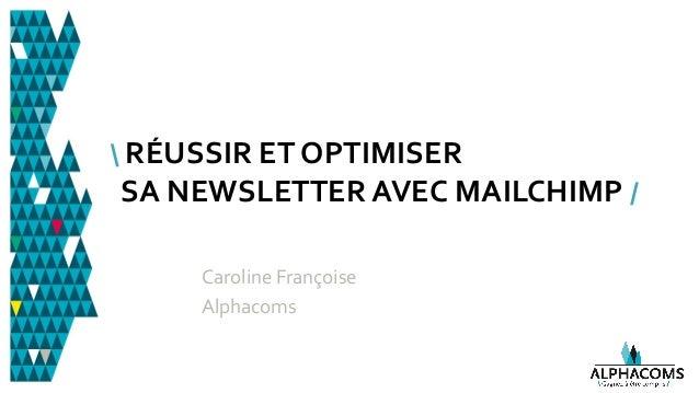 RÉUSSIR ET OPTIMISER SA NEWSLETTER AVEC MAILCHIMP / Caroline Françoise Alphacoms