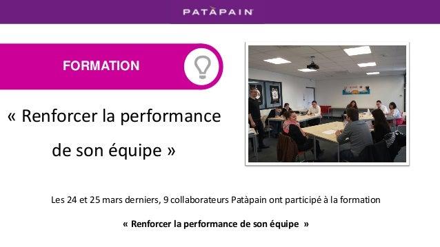 « Renforcer la performance de son équipe » Les 24 et 25 mars derniers, 9 collaborateurs Patàpain ont participé à la format...