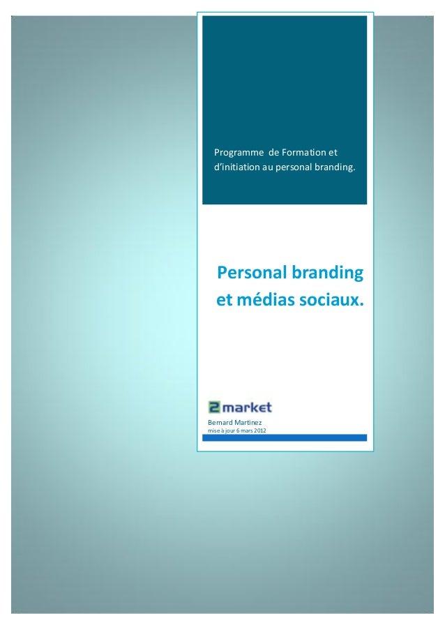 Programme de Formation et  d'initiation au personal branding.   Personal branding   et médias sociaux.Bernard Martinezmise...