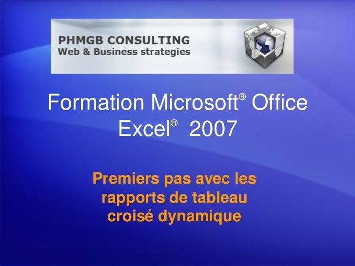 Formation Microsoft®Office Excel® 2007<br />Premiers pas avec les rapports detableau croisé dynamique<br />