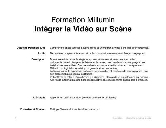 Formation Millumin Intégrer la Vidéo sur Scène Objectifs Pédagogiques Public Description  Pré-requis  Formateur & Contact ...