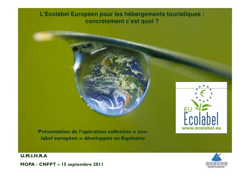L'Ecolabel Européen pour les hébergements touristiques :                      concrètement c'est quoi ?       Présentation...