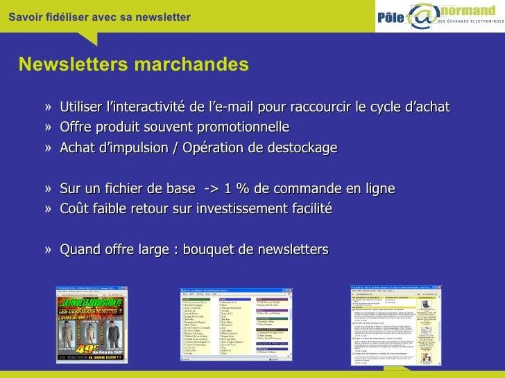 Newsletters marchandes <ul><ul><li>Utiliser l'interactivité de l'e-mail pour raccourcir le cycle d'achat </li></ul></ul><u...