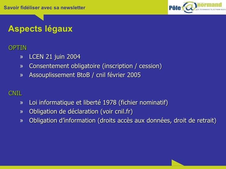 Aspects légaux <ul><li>OPTIN </li></ul><ul><ul><li>LCEN 21 juin 2004 </li></ul></ul><ul><ul><li>Consentement obligatoire (...