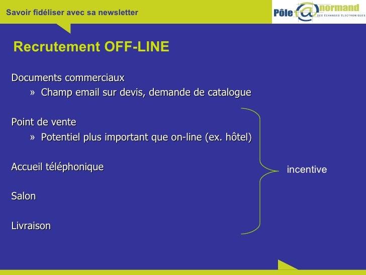 Recrutement OFF-LINE <ul><li>Documents commerciaux </li></ul><ul><ul><li>Champ email sur devis, demande de catalogue </li>...