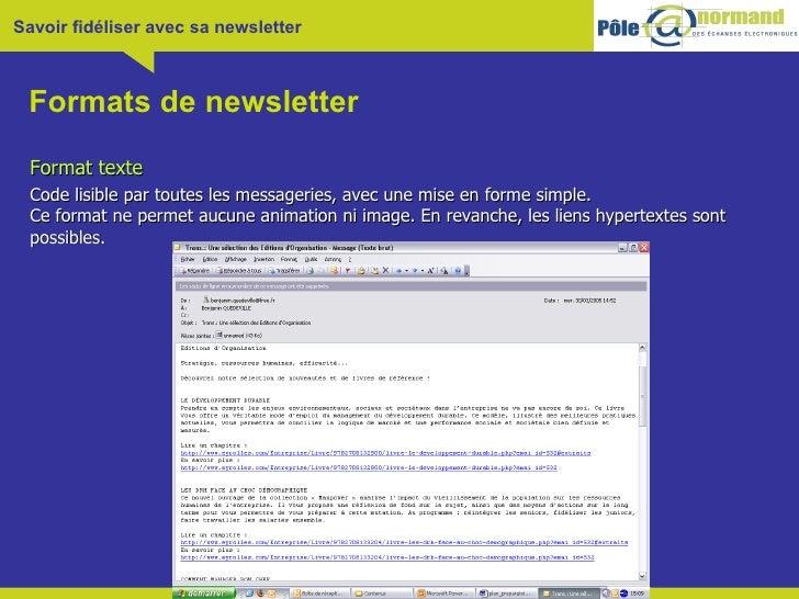 Formats de newsletter <ul><li>Format texte </li></ul><ul><li>Code lisible par toutes les messageries, avec une mise en for...