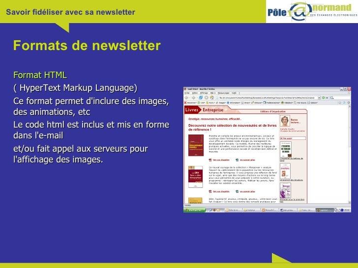 Formats de newsletter <ul><li>Format HTML </li></ul><ul><li>( HyperText Markup Language)  </li></ul><ul><li>Ce format perm...
