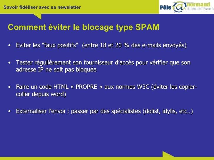 Comment éviter le blocage type SPAM <ul><li>Eviter les &quot;faux positifs&quot;  (entre 18 et 20 % des e-mails envoyés) <...