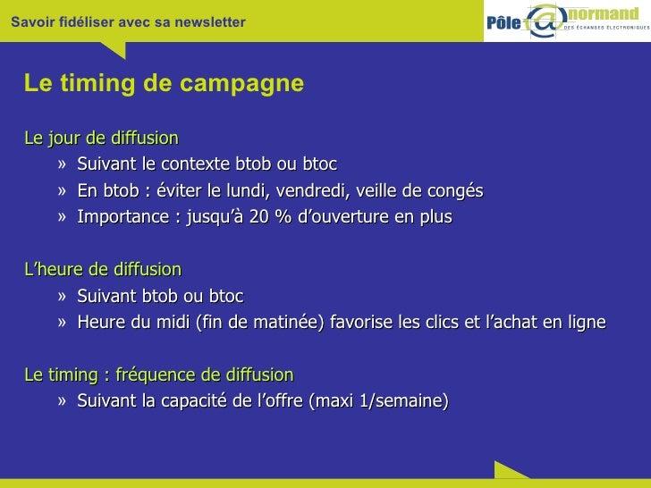 Le timing de campagne <ul><li>Le jour de diffusion </li></ul><ul><ul><li>Suivant le contexte btob ou btoc </li></ul></ul><...