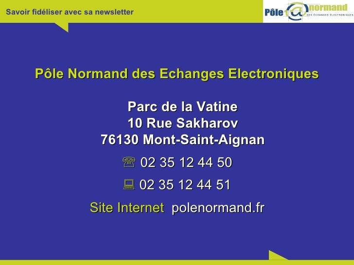 Pôle Normand des Echanges Electroniques Parc de la Vatine 10 Rue Sakharov 76130 Mont-Saint-Aignan    02 35 12 44 50    0...