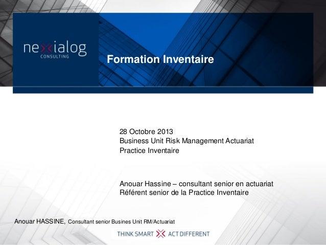 Formation Inventaire  28 Octobre 2013 Business Unit Risk Management Actuariat Practice Inventaire  Anouar Hassine – consul...