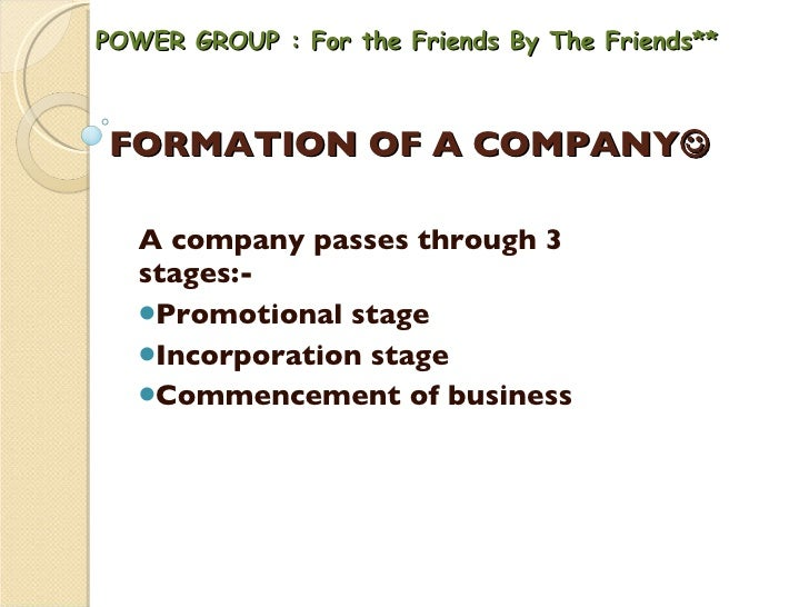 FORMATION OF A COMPANY  <ul><li>A company passes through 3 stages:- </li></ul><ul><li>Promotional stage </li></ul><ul><li...