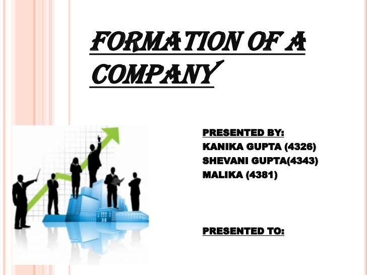 FORMATION OF ACOMPANY       PRESENTED BY:       KANIKA GUPTA (4326)       SHEVANI GUPTA(4343)       MALIKA (4381)       PR...