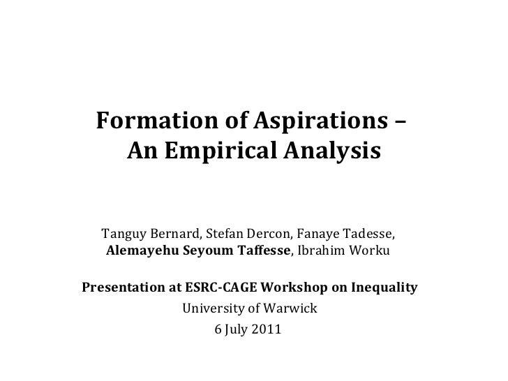 Formation of Aspirations –  An Empirical Analysis Tanguy Bernard, Stefan Dercon, Fanaye Tadesse,  Alemayehu Seyoum Taffess...