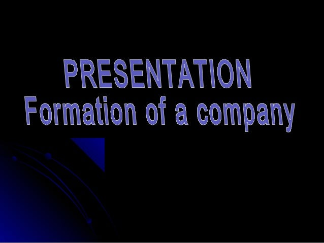 Formation of a companyFormation of a company Promoter is a person who bringsPromoter is a person who brings about the inco...