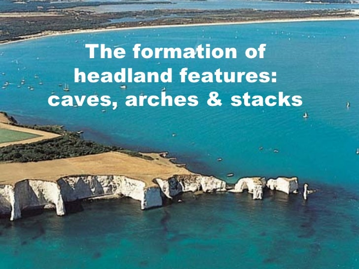 The formation of headland features: caves, arches & stacks