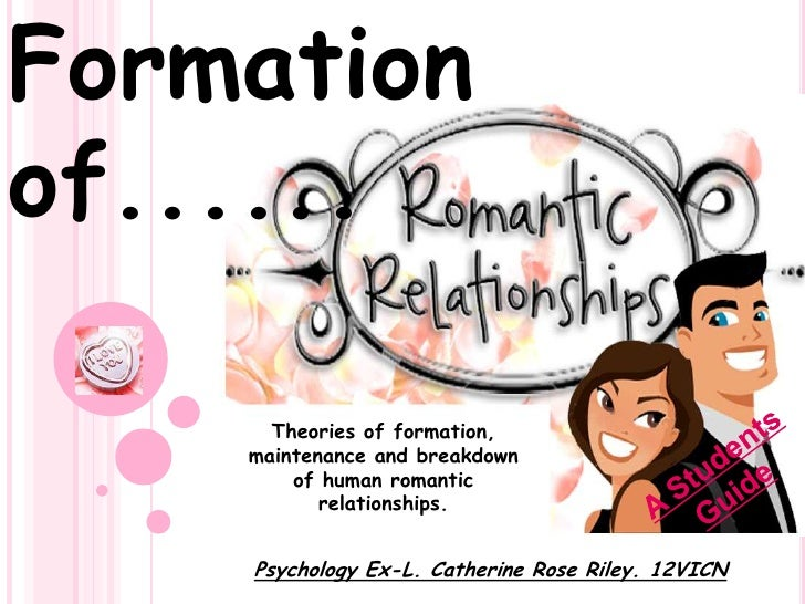 Formation of......<br />Theories of formation, maintenance and breakdown of human romantic relationships.<br />A Students ...