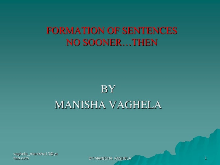 FORMATION OF SENTENCES                 NO SOONER…THEN                        BY                  MANISHA VAGHELAvaghela_ma...