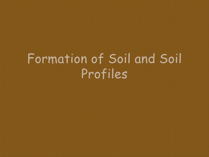 Formation of Soil and Soil         Profiles