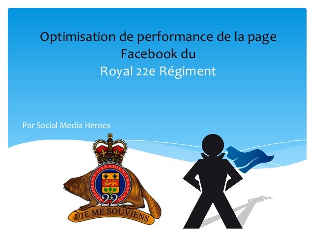 Optimisation  de  performance  de  la  page  Facebook  du  Royal  22e  Régiment  Par  Social  Media  Heroes
