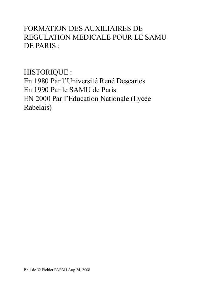 FORMATION DES AUXILIAIRES DE REGULATION MEDICALE POUR LE SAMU DE PARIS : HISTORIQUE : En 1980 Par l'Université René Descar...