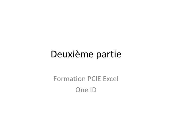 Deuxième partieFormation PCIE Excel      One ID