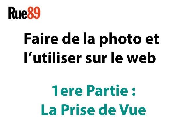 Faire de la photo et l'utiliser sur le web 1ere Partie : La Prise de Vue