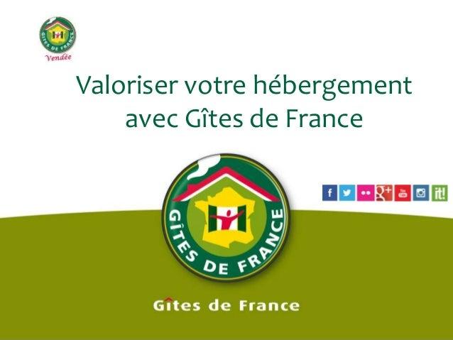 Valoriser votre hébergement avec Gîtes de France