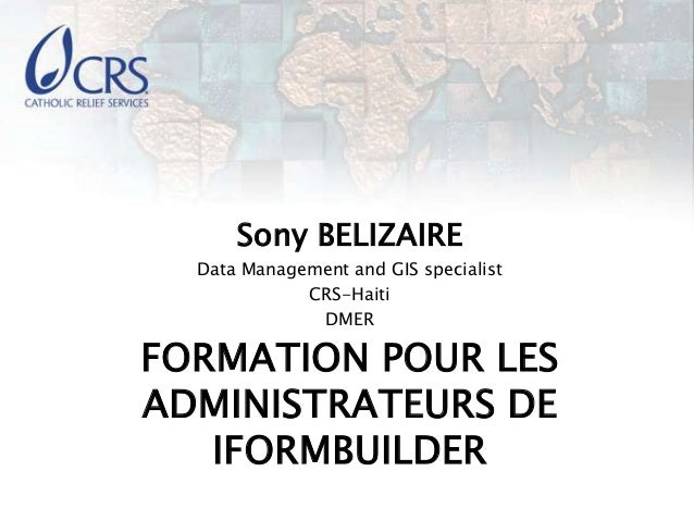 Sony BELIZAIRE  Data Management and GIS specialist             CRS-Haiti              DMERFORMATION POUR LESADMINISTRATEUR...