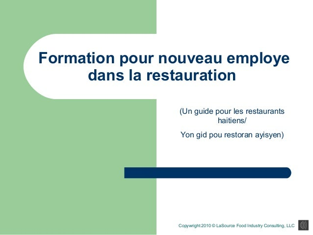 Formation pour nouveau employe dans la restauration Copywright 2010 © LaSource Food Industry Consulting, LLC (Un guide pou...