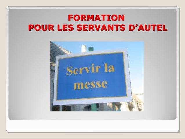 FORMATIONFORMATION POUR LES SERVANTS D'AUTELPOUR LES SERVANTS D'AUTEL