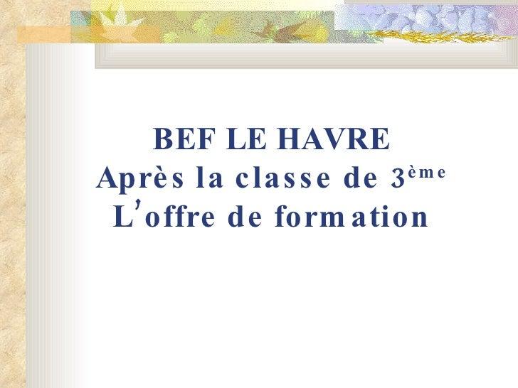 BEF LE HAVRE Après la classe de 3 ème L'offre de formation