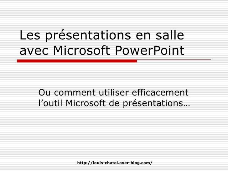 Les présentations en salle avec Microsoft PowerPoint Ou comment utiliser efficacement l'outil Microsoft de présentations…