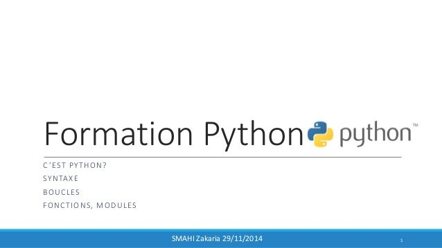 Formation Python C 'EST PYTHON? SYNTAXE BOUCLES FONCTIONS, MODULES 1SMAHI Zakaria 29/11/2014