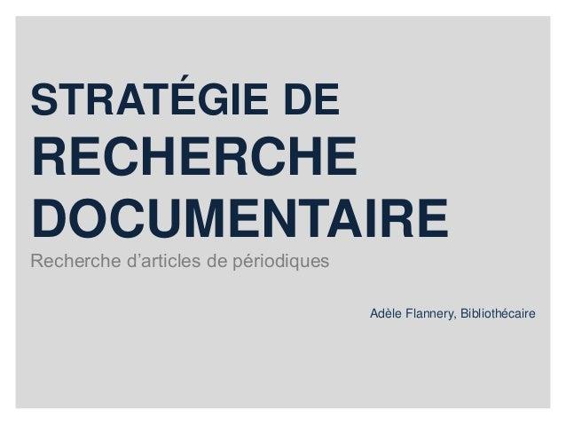 STRATÉGIE DE  RECHERCHE  DOCUMENTAIRE  Recherche d'articles de périodiques  Adèle Flannery, Bibliothécaire
