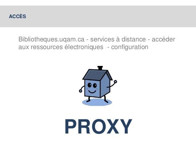 Bibliotheques.uqam.ca - services à distance - accéder  aux ressources électroniques - configuration  PROXY  ACCÈS
