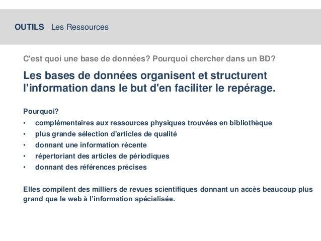 OUTILS Les Ressources  C'est quoi une base de données? Pourquoi chercher dans un BD?  Les bases de données organisent et s...