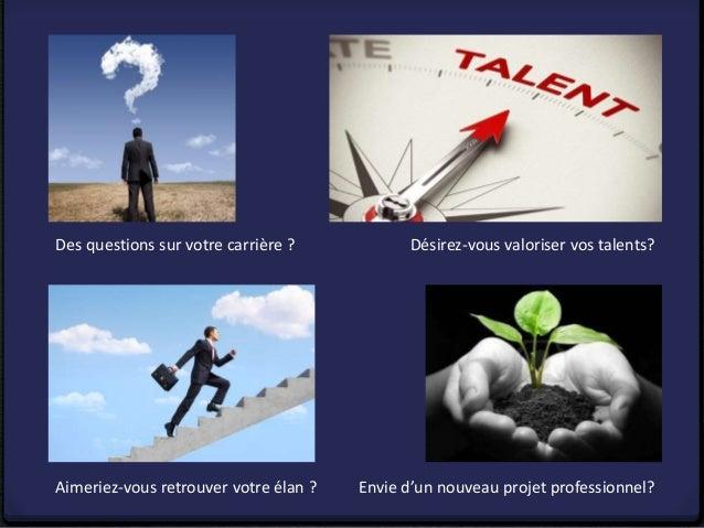 Des questions sur votre carrière ? Envie d'un nouveau projet professionnel? Désirez-vous valoriser vos talents? Aimeriez-v...