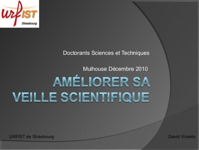 Doctorants Sciences et Techniques Mulhouse Décembre 2010 URFIST de Strasbourg David Vivarès