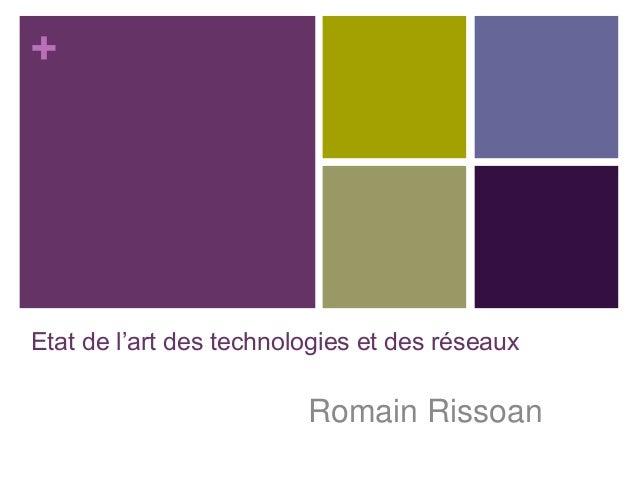 + Etat de l'art des technologies et des réseaux Romain Rissoan