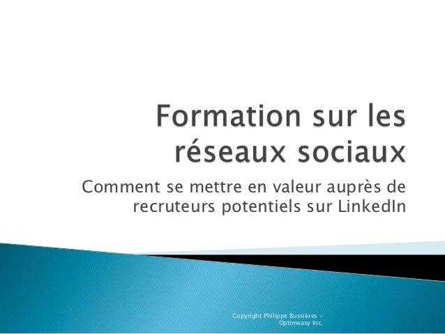 Comment se mettre en valeur auprès de    recruteurs potentiels sur LinkedIn                 Copyright Philippe Bussières -...