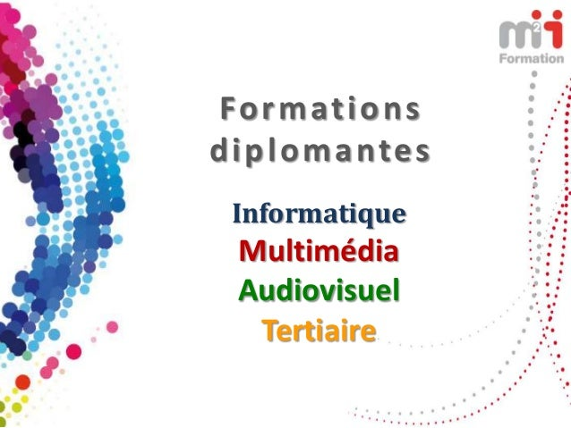 Formationsd i p l o m a n te s  Informatique  Multimédia  Audiovisuel   Tertiaire