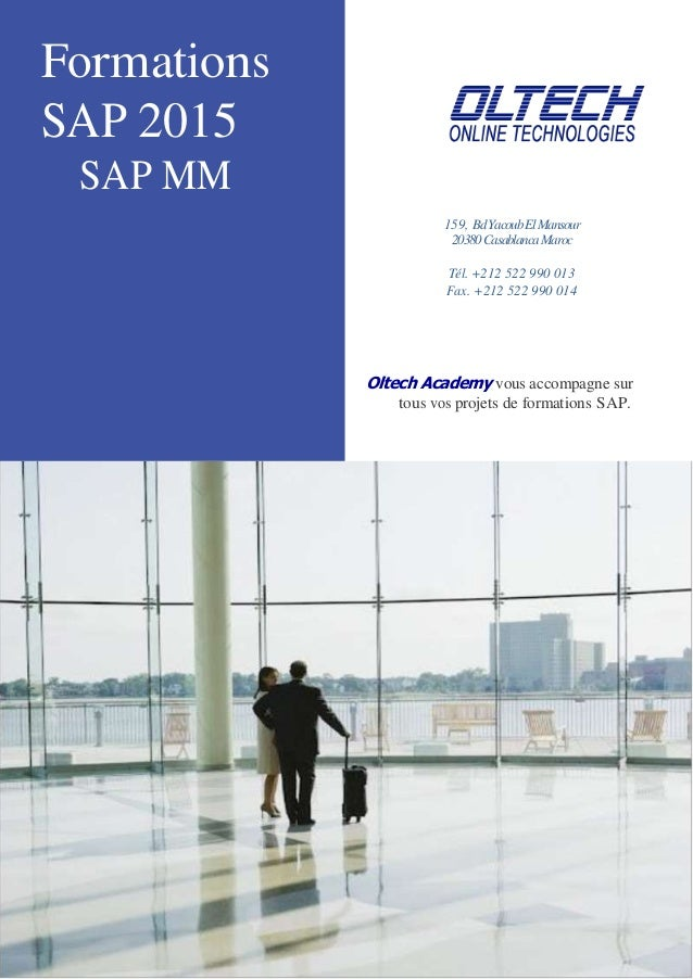 Formations SAP 2015 SAP MM 159, BdYacoubElMansour 20380CasablancaMaroc Tél. +212 522 990 013 Fax. +212 522 990 014 Oltech ...