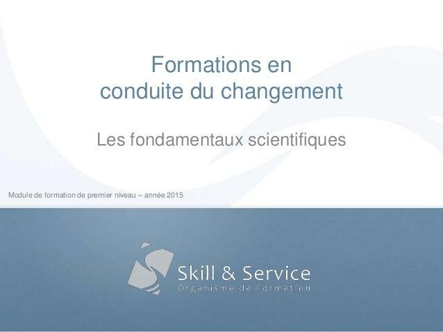 Module de formation de premier niveau – année 2015 Formations en conduite du changement Les fondamentaux scientifiques