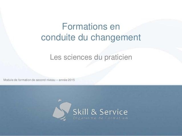 Module de formation de second niveau – année 2015 Formations en conduite du changement Les sciences du praticien