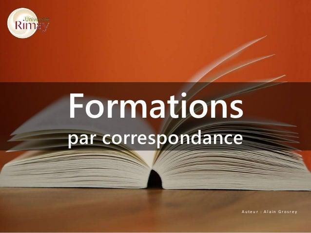 A u t e u r : A l a i n G r o s r e y Formations par correspondance