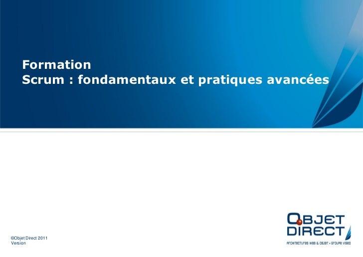 Formation     Scrum : fondamentaux et pratiques avancées©Objet Direct 2011Version